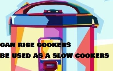 Can rice cookers be used as slow cookers